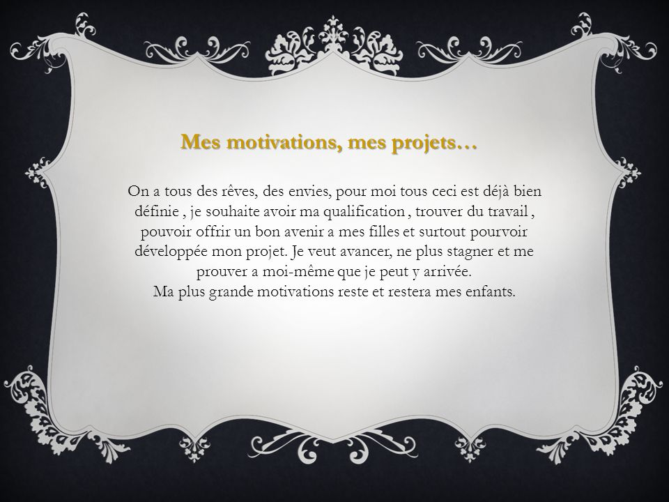 Mes motivations, mes projets…
