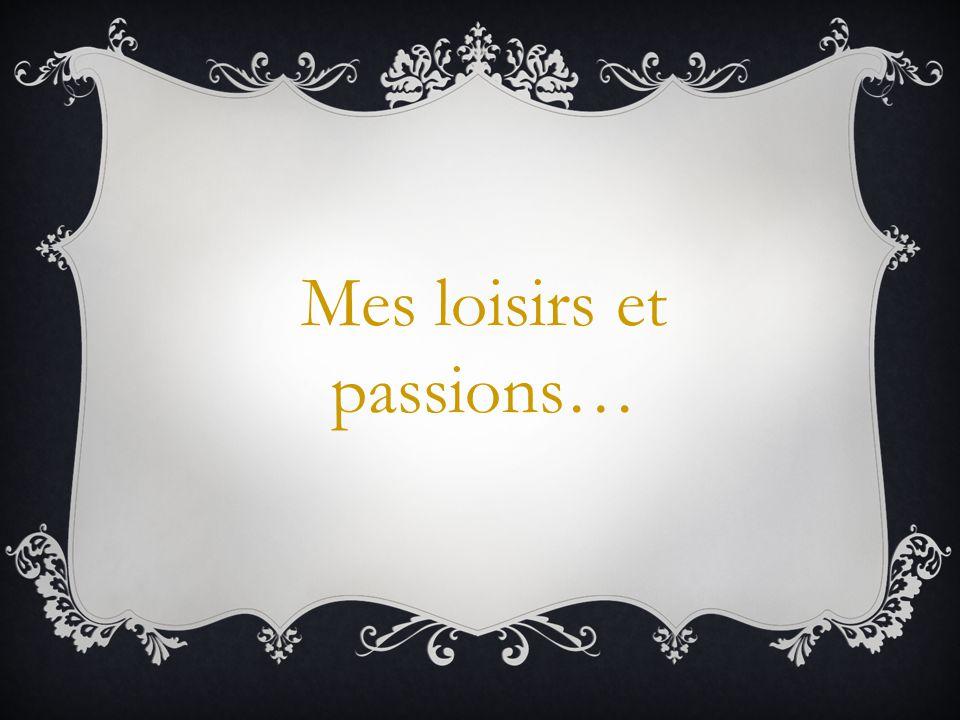 Mes loisirs et passions…