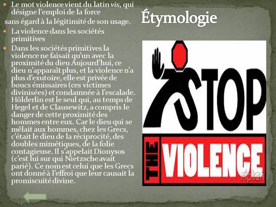 Le mot violence vient du latin vis, qui désigne l emploi de la force