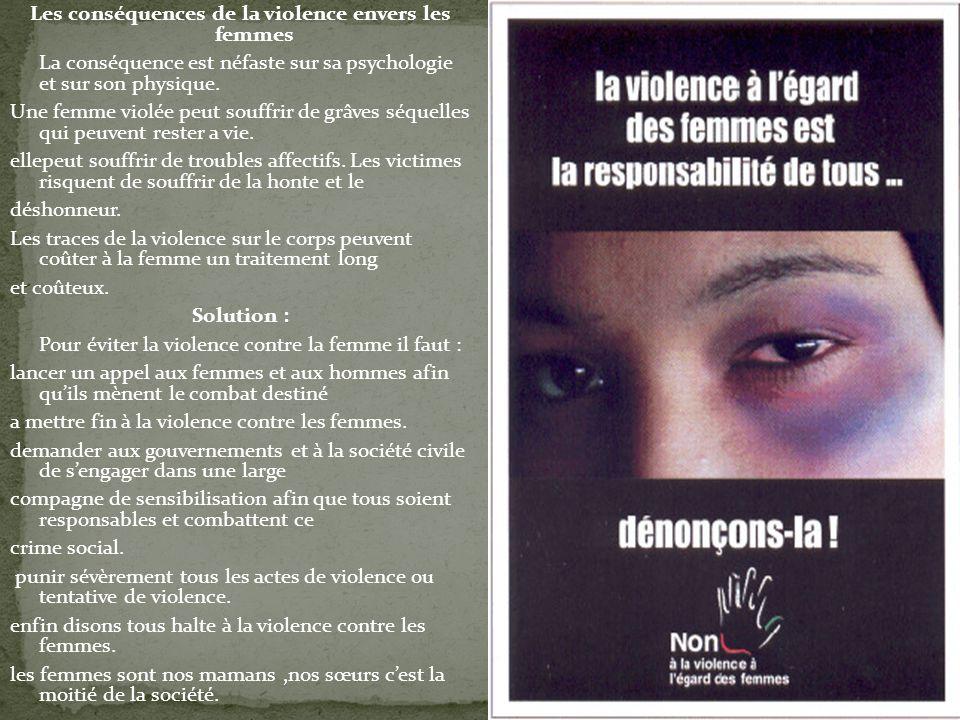 Les conséquences de la violence envers les femmes La conséquence est néfaste sur sa psychologie et sur son physique.