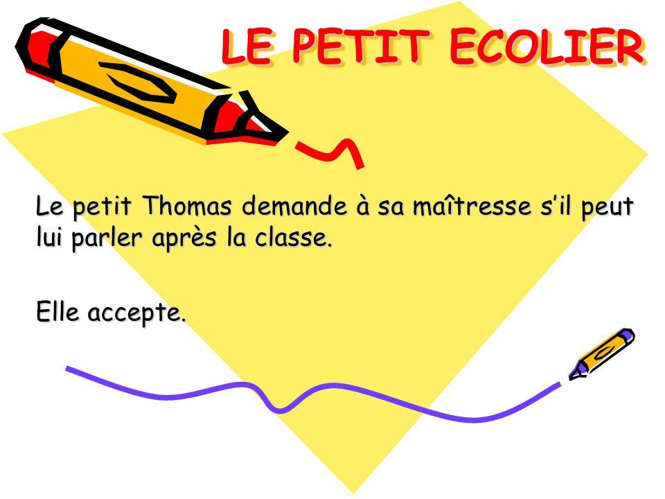 LE PETIT ECOLIER Le petit Thomas demande à sa maîtresse s'il peut lui parler après la classe.