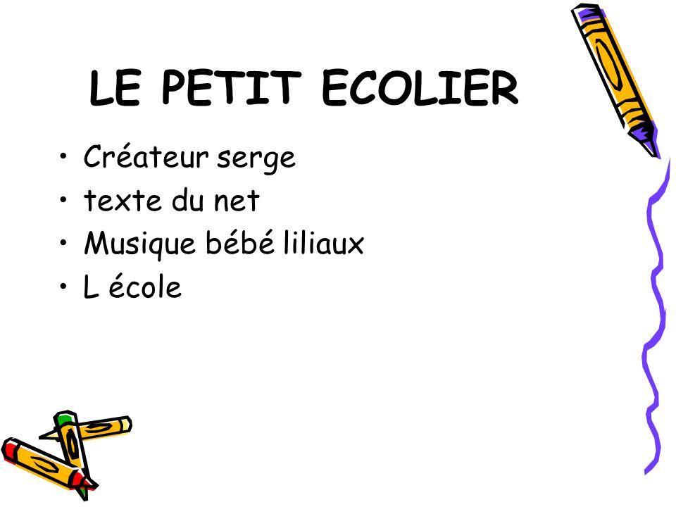 LE PETIT ECOLIER Créateur serge texte du net Musique bébé liliaux