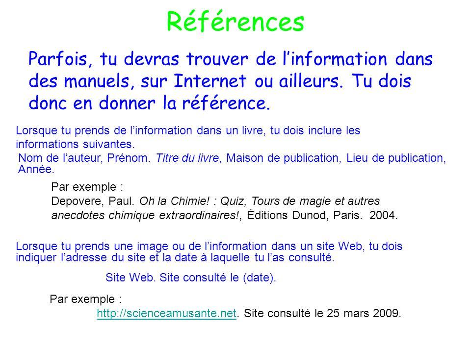 RéférencesParfois, tu devras trouver de l'information dans des manuels, sur Internet ou ailleurs. Tu dois donc en donner la référence.