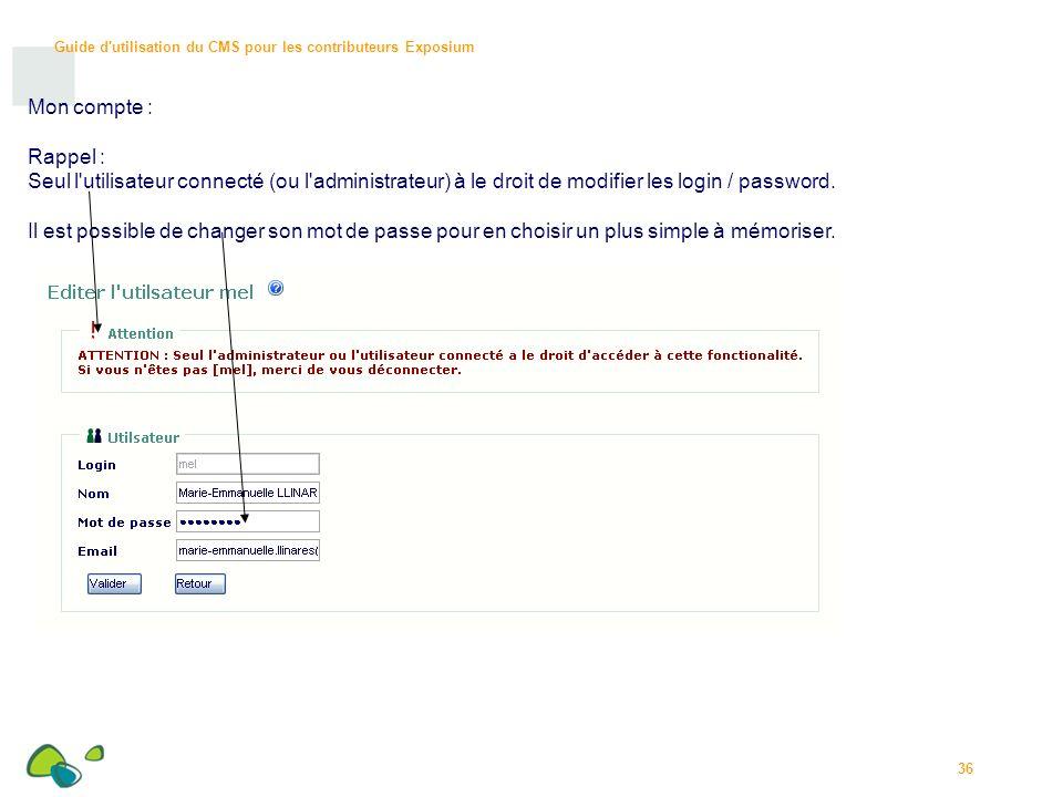 Mon compte : Rappel : Seul l utilisateur connecté (ou l administrateur) à le droit de modifier les login / password.