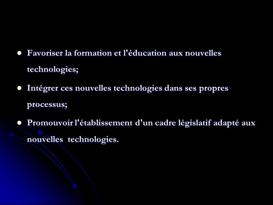 Favoriser la formation et l éducation aux nouvelles technologies;
