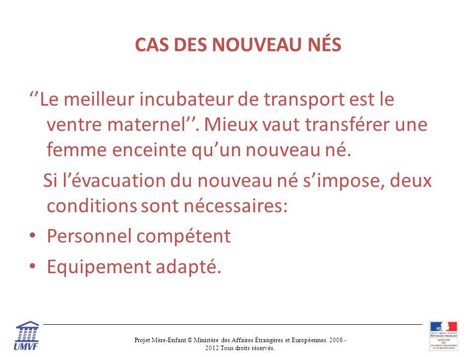 CAS DES NOUVEAU NÉS ''Le meilleur incubateur de transport est le ventre maternel''. Mieux vaut transférer une femme enceinte qu'un nouveau né.