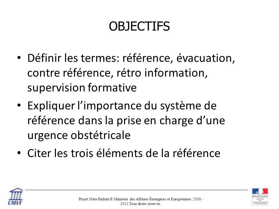 OBJECTIFS Définir les termes: référence, évacuation, contre référence, rétro information, supervision formative.