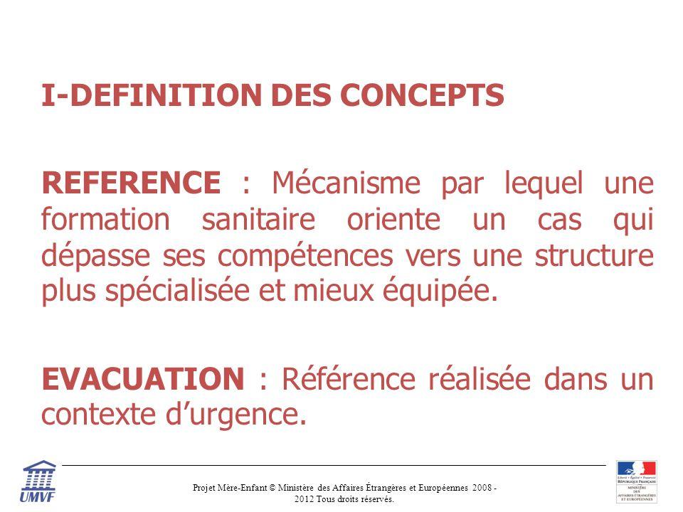 I-DEFINITION DES CONCEPTS REFERENCE : Mécanisme par lequel une formation sanitaire oriente un cas qui dépasse ses compétences vers une structure plus spécialisée et mieux équipée.