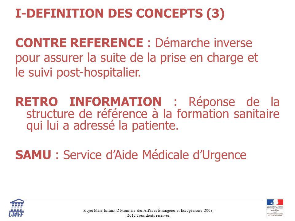 I-DEFINITION DES CONCEPTS (3) CONTRE REFERENCE : Démarche inverse pour assurer la suite de la prise en charge et le suivi post-hospitalier.