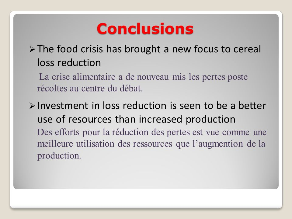Conclusions The food crisis has brought a new focus to cereal loss reduction.
