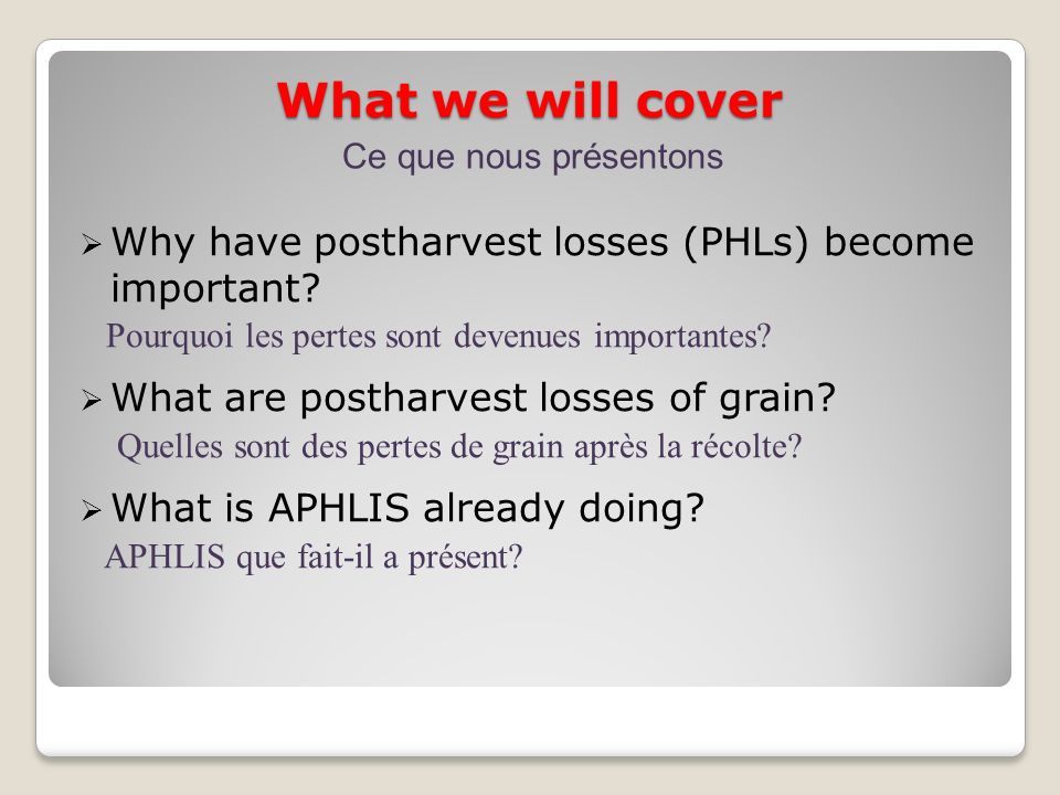 What we will cover Ce que nous présentons. Why have postharvest losses (PHLs) become important Pourquoi les pertes sont devenues importantes