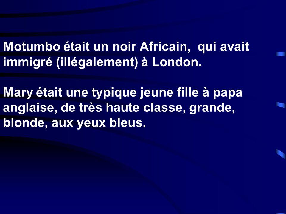 Motumbo était un noir Africain, qui avait immigré (illégalement) à London.