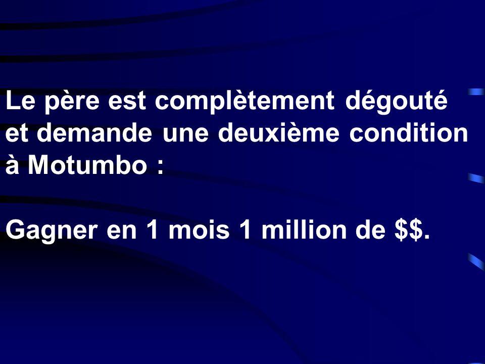 Le père est complètement dégouté et demande une deuxième condition à Motumbo : Gagner en 1 mois 1 million de $$.