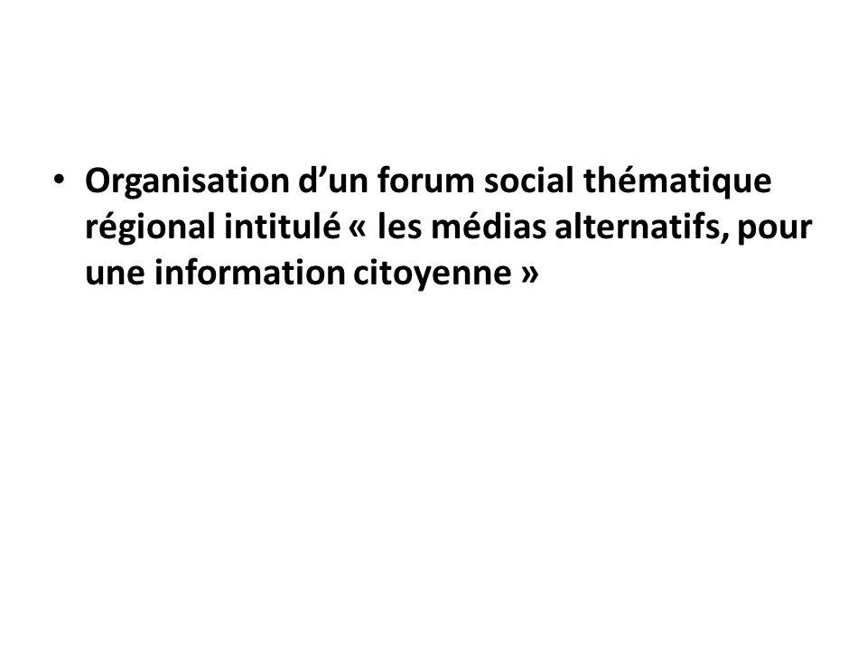 Organisation d'un forum social thématique régional intitulé « les médias alternatifs, pour une information citoyenne »