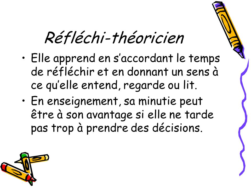 Réfléchi-théoricien Elle apprend en s'accordant le temps de réfléchir et en donnant un sens à ce qu'elle entend, regarde ou lit.