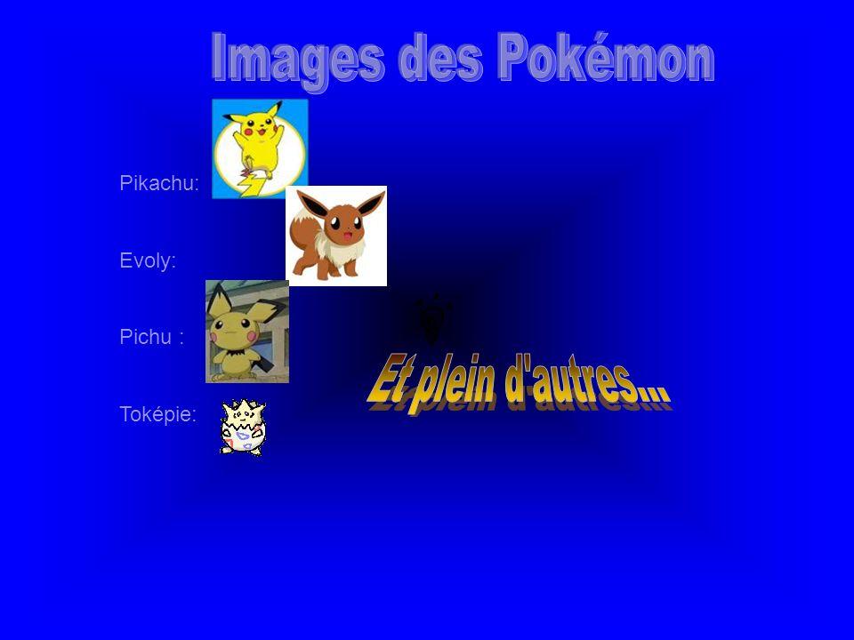 Images des Pokémon Et plein d autres... Pikachu: Evoly: Pichu :