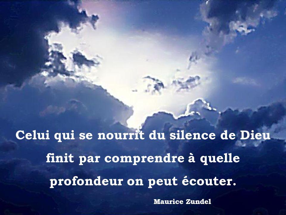 Celui qui se nourrit du silence de Dieu finit par comprendre à quelle