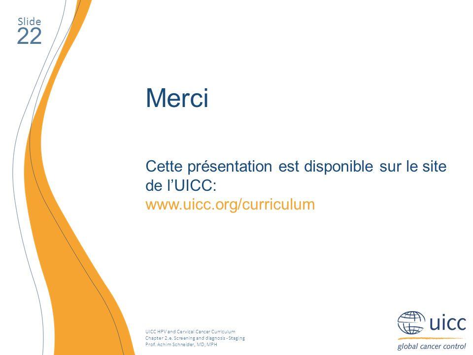 Merci 22 Cette présentation est disponible sur le site de l'UICC: