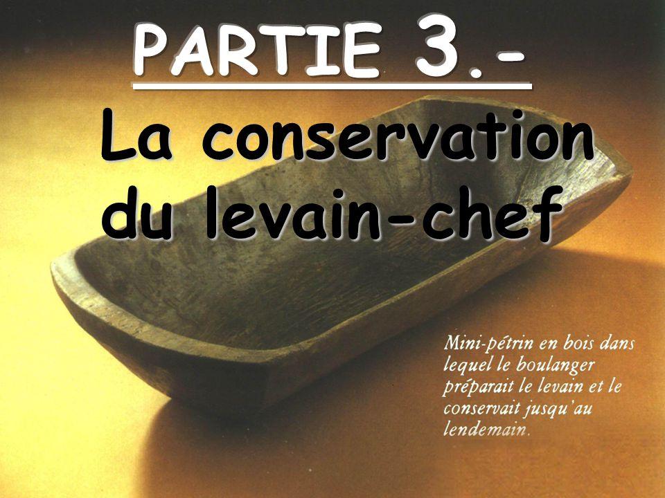 PARTIE 3.- La conservation du levain-chef
