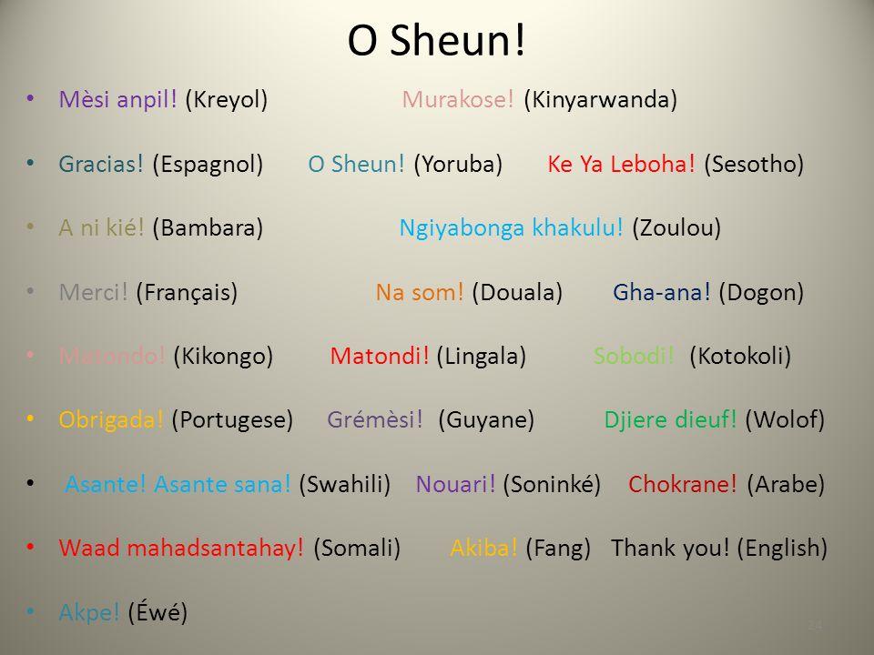 O Sheun! Mèsi anpil! (Kreyol) Murakose! (Kinyarwanda)