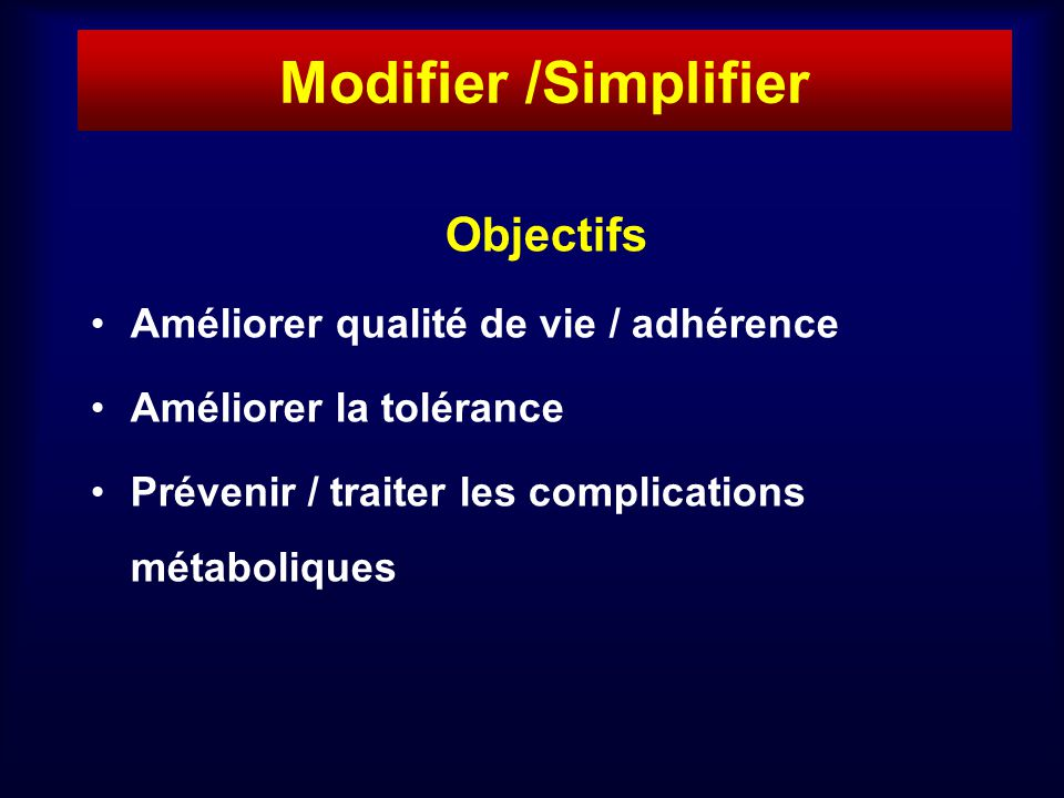 Modifier /Simplifier Objectifs Améliorer qualité de vie / adhérence