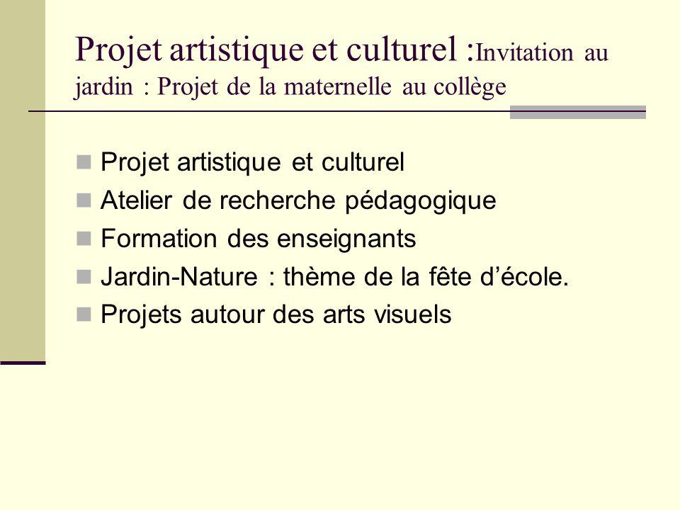 Projet artistique et culturel :Invitation au jardin : Projet de la maternelle au collège
