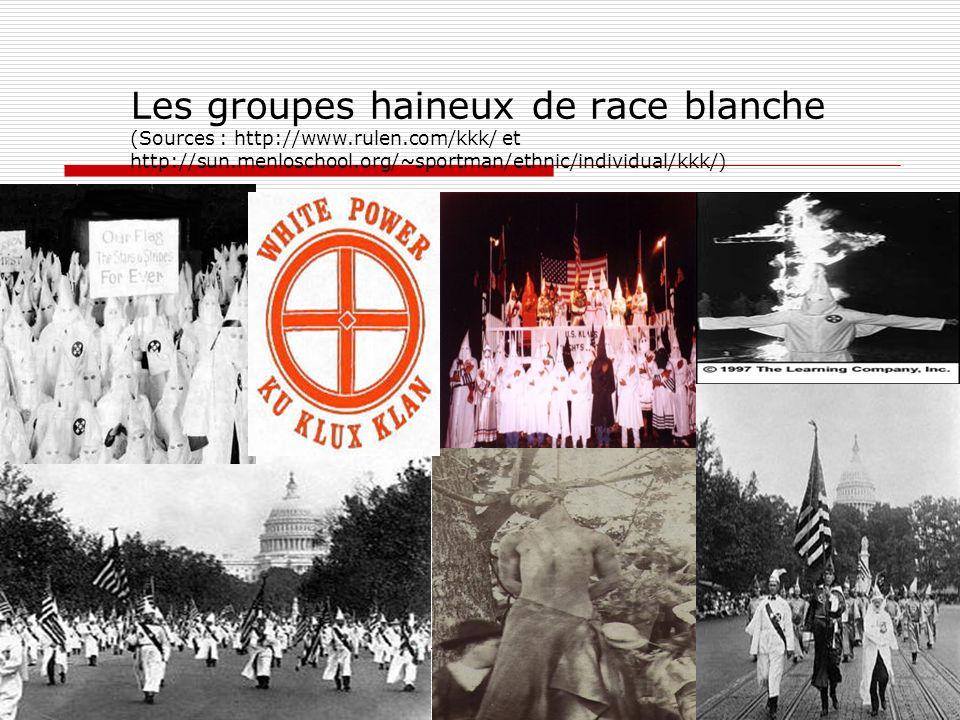 Les groupes haineux de race blanche (Sources : http://www. rulen