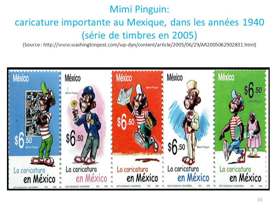 Mimi Pinguin: caricature importante au Mexique, dans les années 1940 (série de timbres en 2005) (Source : http://www.washingtonpost.com/wp-dyn/content/article/2005/06/29/AR2005062902831.html)
