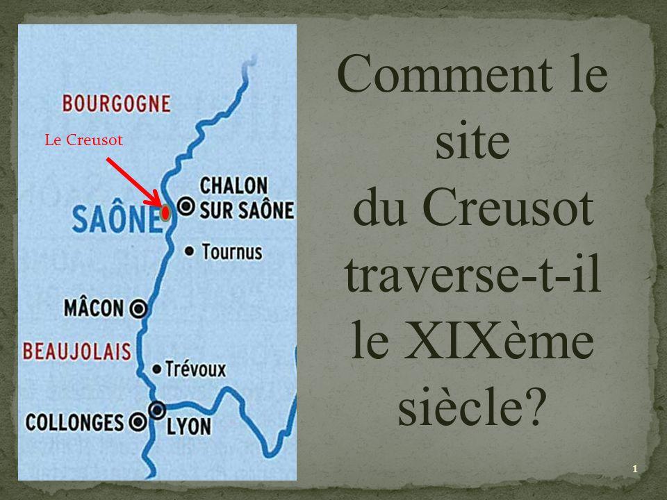 Le Creusot Comment le site du Creusot traverse-t-il le XIXème siècle