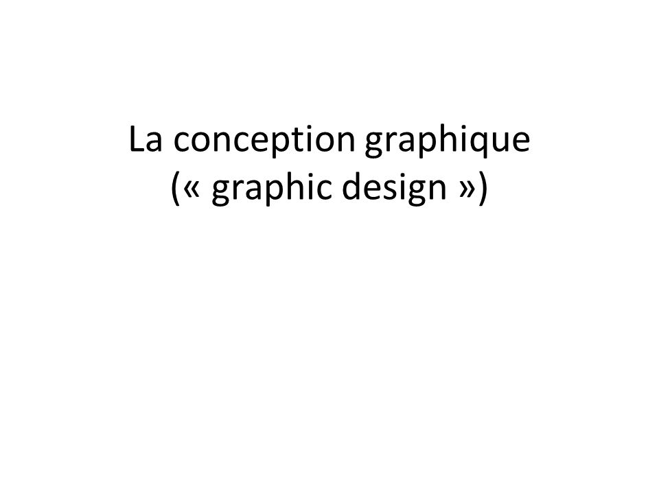 La conception graphique (« graphic design »)