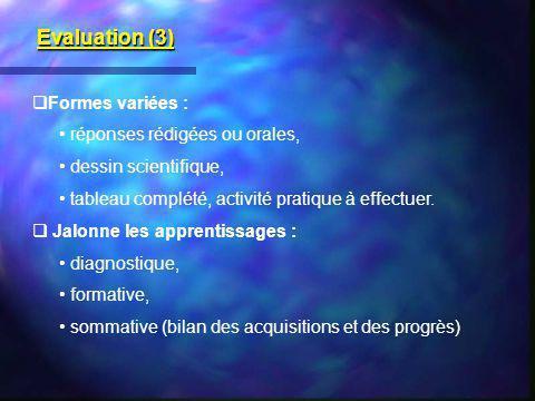 Evaluation (3) Formes variées : réponses rédigées ou orales,