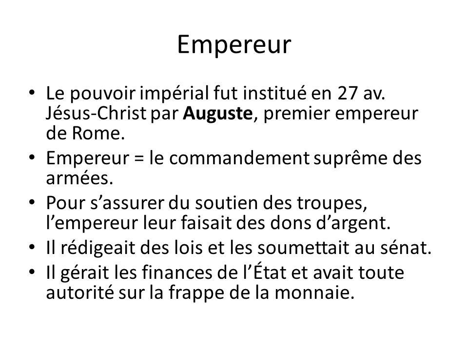Empereur Le pouvoir impérial fut institué en 27 av. Jésus-Christ par Auguste, premier empereur de Rome.