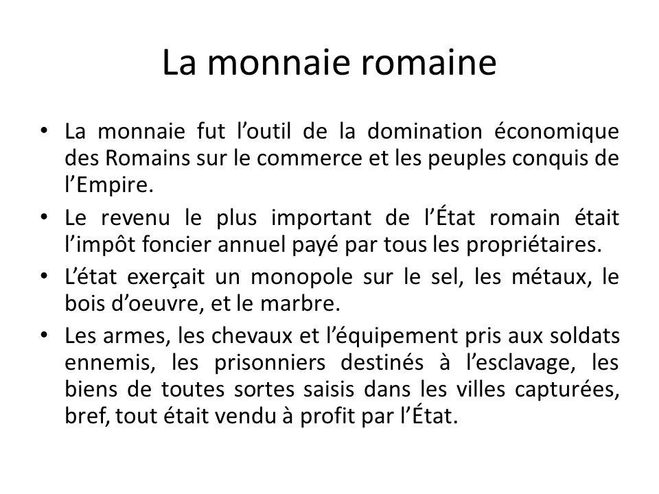 La monnaie romaine La monnaie fut l'outil de la domination économique des Romains sur le commerce et les peuples conquis de l'Empire.
