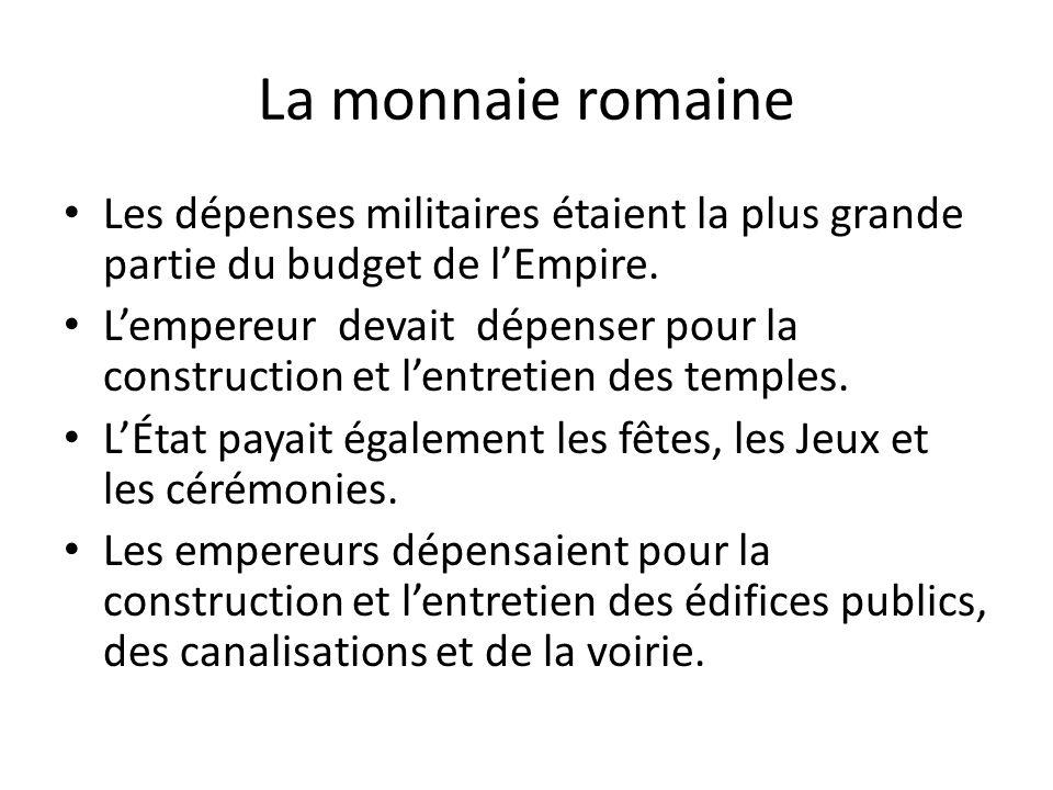 La monnaie romaine Les dépenses militaires étaient la plus grande partie du budget de l'Empire.