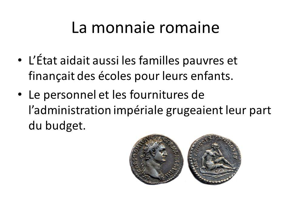 La monnaie romaine L'État aidait aussi les familles pauvres et finançait des écoles pour leurs enfants.