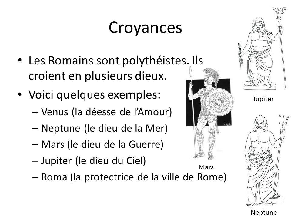 Croyances Les Romains sont polythéistes. Ils croient en plusieurs dieux. Voici quelques exemples: Venus (la déesse de l'Amour)