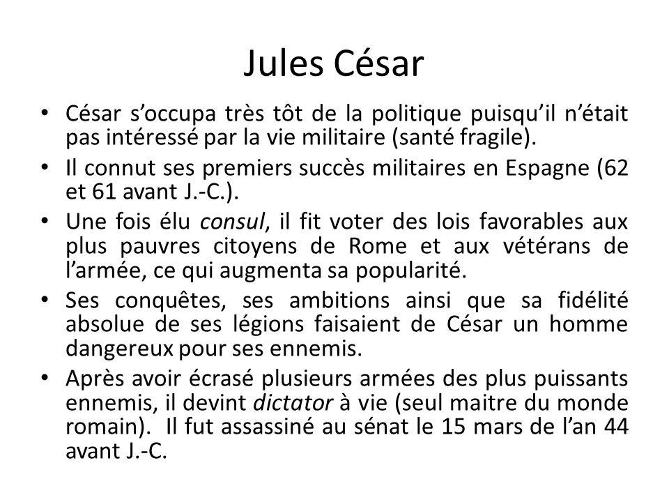 Jules César César s'occupa très tôt de la politique puisqu'il n'était pas intéressé par la vie militaire (santé fragile).