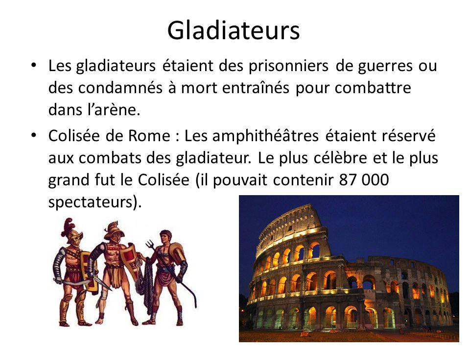 Gladiateurs Les gladiateurs étaient des prisonniers de guerres ou des condamnés à mort entraînés pour combattre dans l'arène.