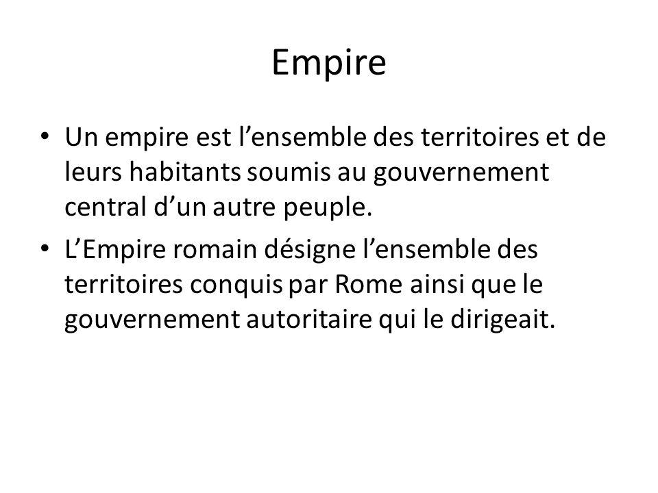 Empire Un empire est l'ensemble des territoires et de leurs habitants soumis au gouvernement central d'un autre peuple.