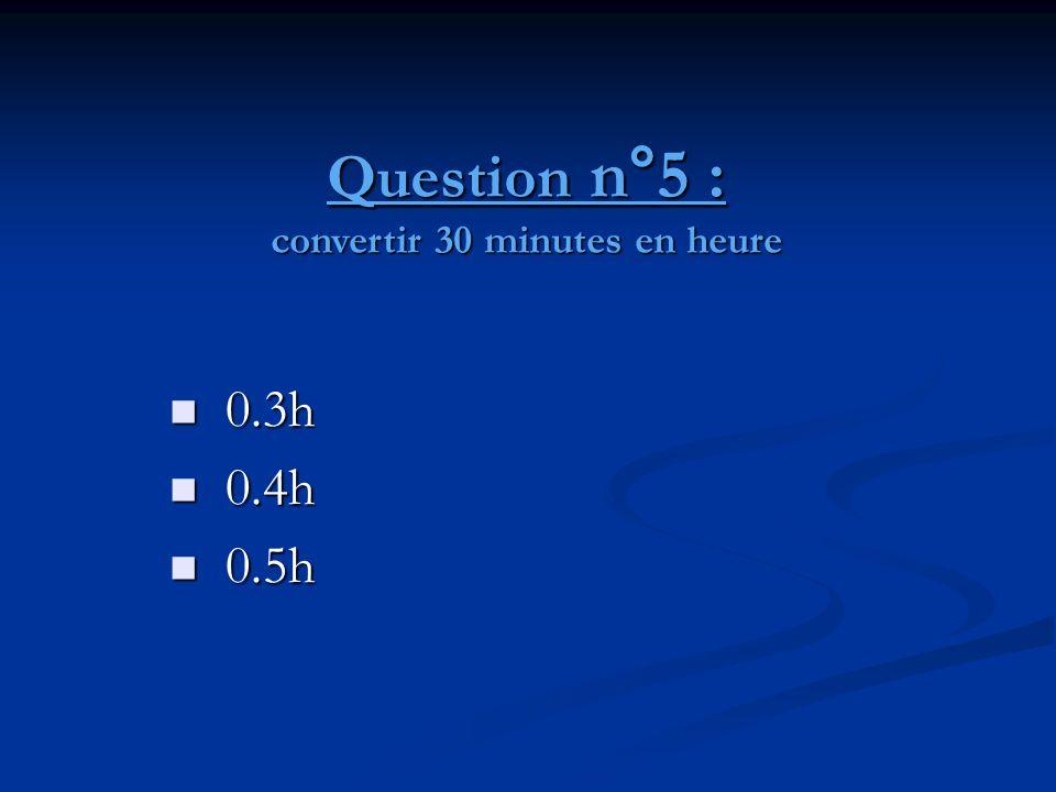 Question n°5 : convertir 30 minutes en heure