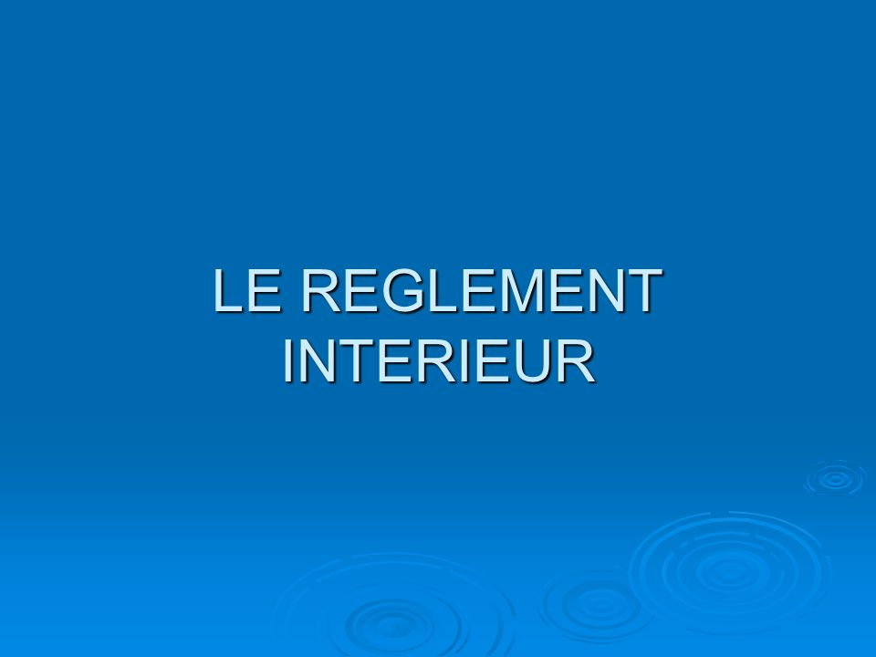 Le reglement interieur ppt video online t l charger for Le reglement interieur