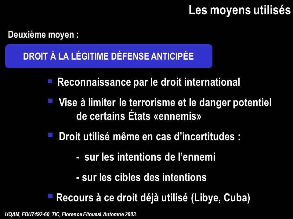 Les moyens utilisés Deuxième moyen : DROIT À LA LÉGITIME DÉFENSE ANTICIPÉE. Reconnaissance par le droit international.