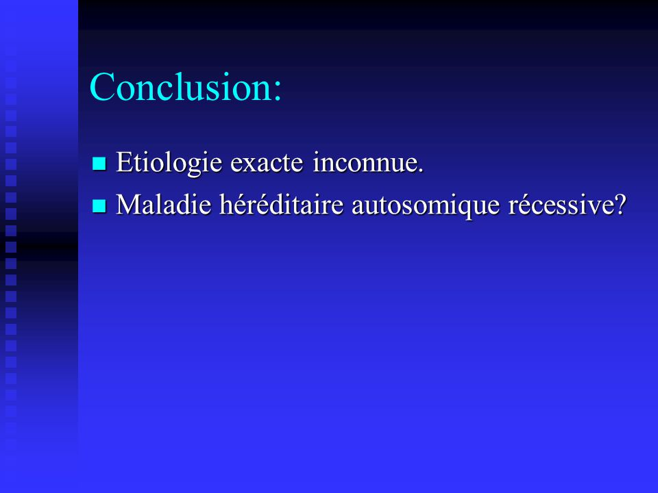Conclusion: Etiologie exacte inconnue.