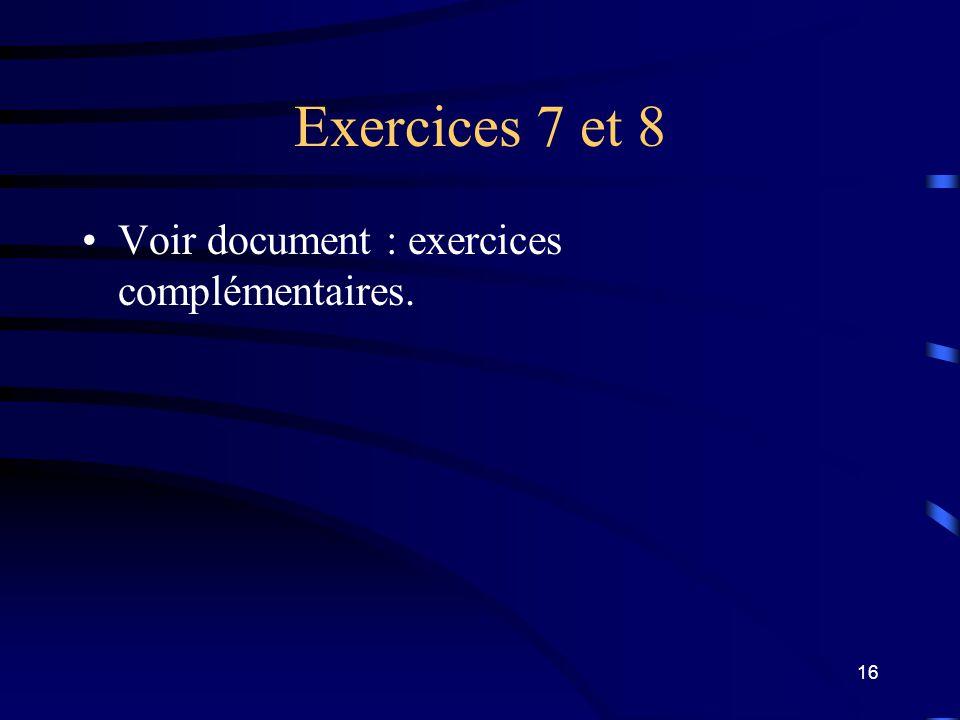 Exercices 7 et 8 Voir document : exercices complémentaires.