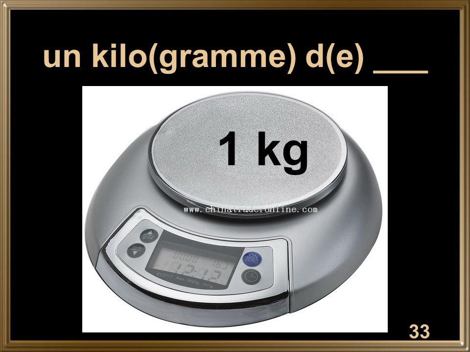 un kilo(gramme) d(e) ___