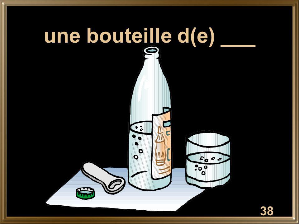 une bouteille d(e) ___
