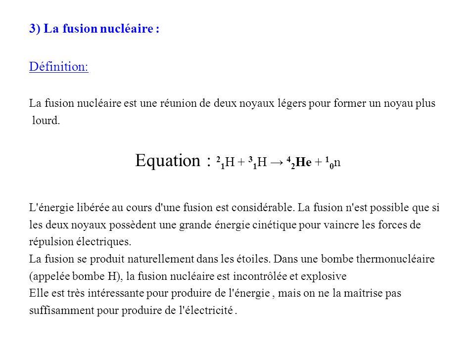 Equation : 21H + 31H → 42He + 10n 3) La fusion nucléaire : Définition: