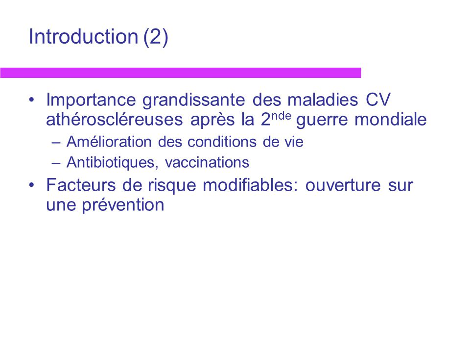 Introduction (2) Importance grandissante des maladies CV athéroscléreuses après la 2nde guerre mondiale.