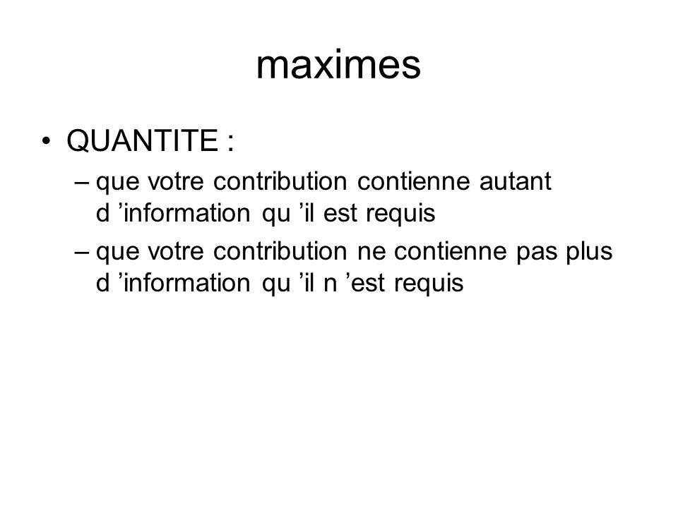 maximes QUANTITE : que votre contribution contienne autant d 'information qu 'il est requis.