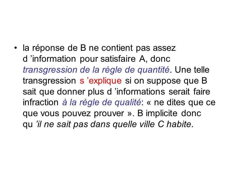 la réponse de B ne contient pas assez d 'information pour satisfaire A, donc transgression de la règle de quantité.